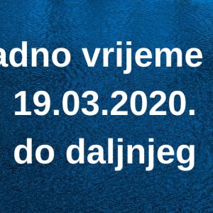 Radno vrijeme od 19.03.2020. do daljnjeg
